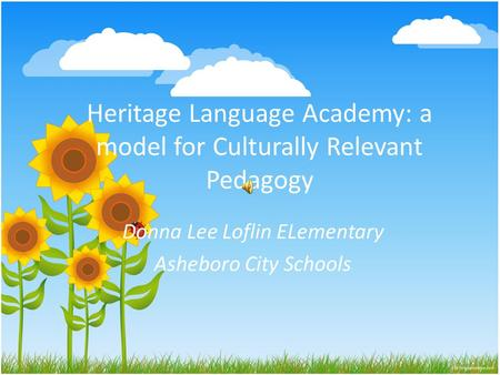 Heritage Language Academy: a model for Culturally Relevant Pedagogy Donna Lee Loflin ELementary Asheboro City Schools.