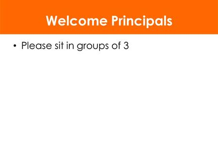 Welcome Principals Please sit in groups of 3 2 All students graduate college and career ready Standards set expectations on path to college and career.