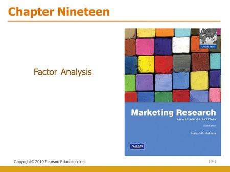 Copyright © 2010 Pearson Education, Inc. 19-1 Chapter Nineteen Factor Analysis.