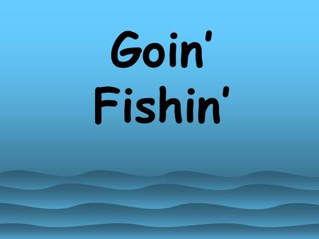 Goin' Fishin' Vocabulary Review: My House What color is water? A. Green B. Blue.