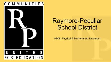 Raymore-Peculiar School District OBOE: Physical & Environment Resources.