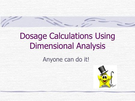Dosage Calculations Using Dimensional Analysis