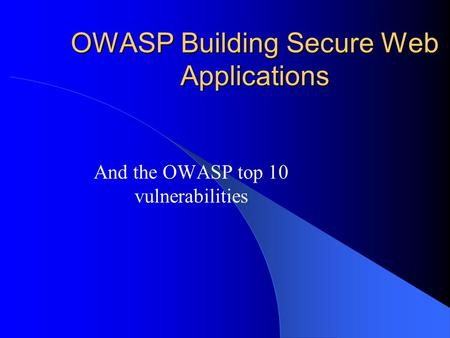 OWASP Building Secure Web Applications And the OWASP top 10 vulnerabilities.