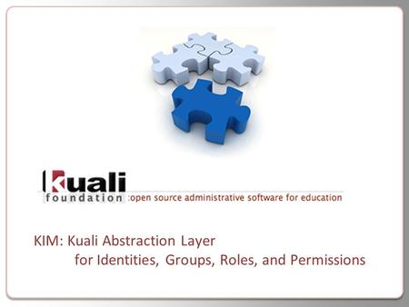 KIM: Kuali Abstraction Layer for Identities, Groups, Roles, and Permissions.