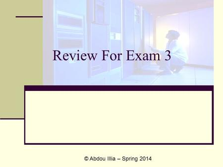 Review For Exam 3 © Abdou Illia – Spring 2014. The Elements of Cryptography.