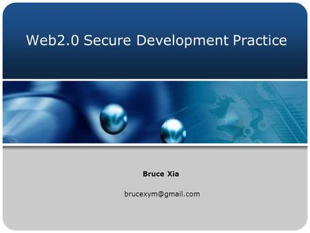 Web2.0 Secure Development Practice Bruce Xia