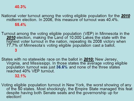 40.3% 2010 National voter turnout among the voting eligible population for the 2010 midterm election. In 2006, this measure of turnout was 40.4%. 55.4%
