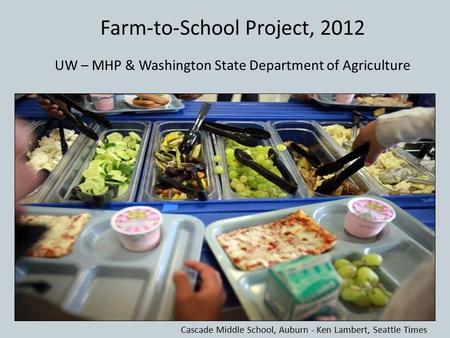 Cascade Middle School, Auburn - Ken Lambert, Seattle Times Farm-to-School Project, 2012 UW – MHP & Washington State Department of Agriculture.