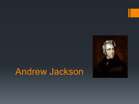 Andrew Jackson. MORE DEMOCRACY!  More suffrage, or the right to vote,  21  Candidates chosen in National Party Conventions, instead of caucuses (private.