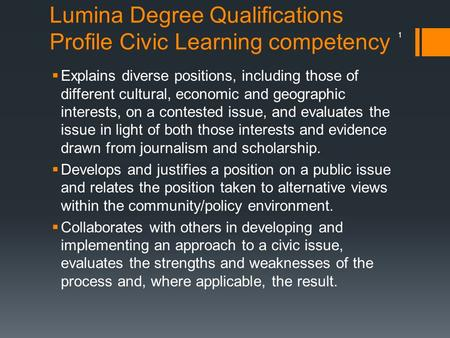 Lumina Degree Qualifications Profile Civic Learning competency  Explains diverse positions, including those of different cultural, economic and geographic.