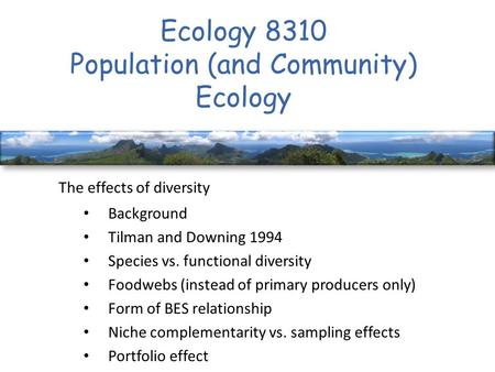 Ecology 8310 Population (and Community) Ecology The effects of diversity Background Tilman and Downing 1994 Species vs. functional diversity Foodwebs (instead.