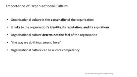 Department of Management and Marketing Importance of Organisational Culture Organisational culture is the personality of the organisation It links to the.