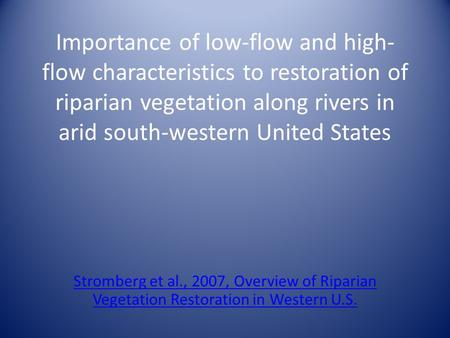 Importance of low-flow and high- flow characteristics to restoration of riparian vegetation along rivers in arid south-western United States Stromberg.