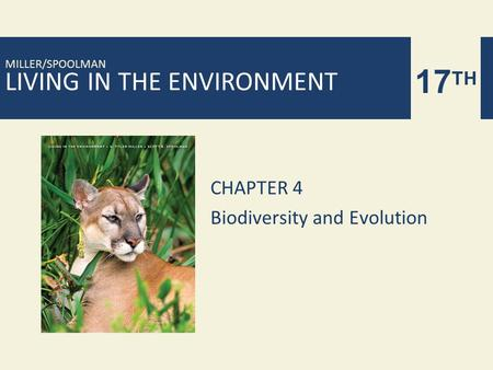 LIVING IN THE ENVIRONMENT 17 TH MILLER/SPOOLMAN CHAPTER 4 Biodiversity and Evolution.