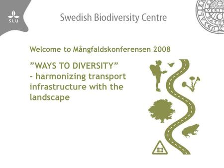 "Welcome to Mångfaldskonferensen 2008 ""WAYS TO DIVERSITY"" - harmonizing transport infrastructure with the landscape."