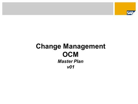 Change Management OCM Master Plan v01. OCM Team Plan overview OCM from kick off to go live Establish OCM OCM Analysis OCM Concept OCM Measures OCM Controlling.