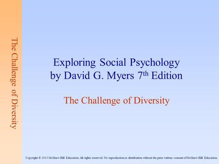The Challenge of Diversity Exploring Social Psychology by David G. Myers 7 th Edition The Challenge of Diversity Copyright © 2015 McGraw-Hill Education.