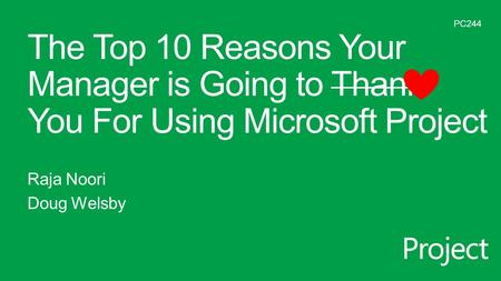 The Top 10 Reasons Your Manager is Going to Thank You For Using Microsoft Project Raja Noori Doug Welsby PC244.