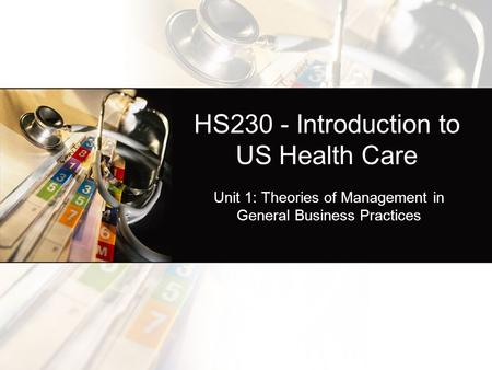HS230 - Introduction to US Health Care Unit 1: Theories of Management in General Business Practices.