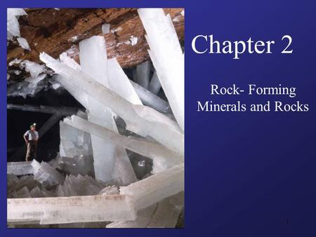 1 Chapter 2 Rock- Forming Minerals and Rocks. 2 Guiding Questions What traits of minerals determine their physical properties? What conditions produce.