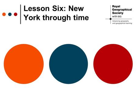 Lesson Six: New York through time. What do you know about New York? Films and TV set in the city? Famous landmarks? Well-known people who live there?