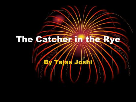 The Catcher in the Rye By Tejas Joshi. Timetable A collection of events that created the person we know today as Holden Caufield.