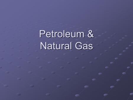 Petroleum & Natural Gas. Natural Gas Cleanest burning fossil fuel Found with oil & in coal mines Colorless, odorless, & tasteless A malodorant is added.