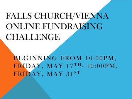 FALLS CHURCH/VIENNA ONLINE FUNDRAISING CHALLENGE BEGINNING FROM 10:00PM, FRIDAY, MAY 17 TH - 10:00PM, FRIDAY, MAY 31 ST.