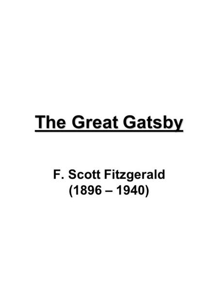 The Great Gatsby F. Scott Fitzgerald (1896 – 1940)