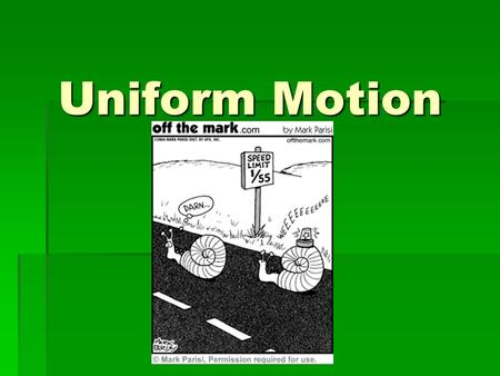 "Uniform Motion.  Uniform = ""Constant""  Neither the speed nor direction can change.  Direction: must be moving in a straight line, forward or back OR."