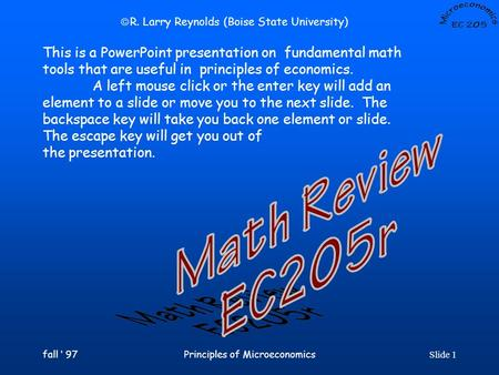 fall ' 97Principles of MicroeconomicsSlide 1 This is a PowerPoint presentation on fundamental math tools that are useful in principles of economics. A.