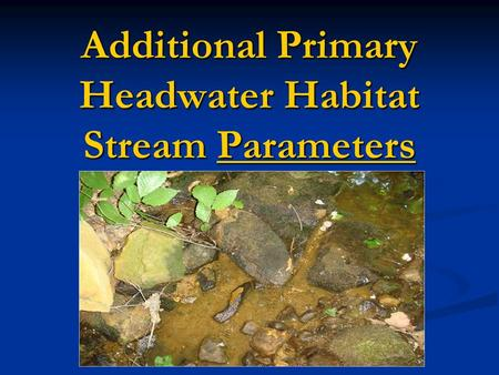 Additional Primary Headwater Habitat Stream Parameters.