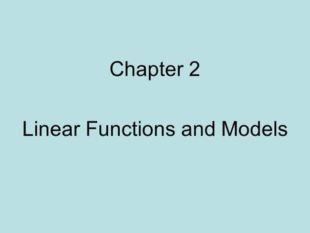 Chapter 2 Linear Functions and Models. Ch 2.1 Functions and Their Representations A function is a set of ordered pairs (x, y), where each x-value corresponds.