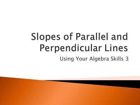 Using Your Algebra Skills 3. The two lines at the right are parallel. How do their slopes compare?