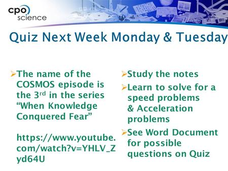"Quiz Next Week Monday & Tuesday  The name of the COSMOS episode is the 3 rd in the series ""When Knowledge Conquered Fear"" https://www.youtube. com/watch?v=YHLV_Z."