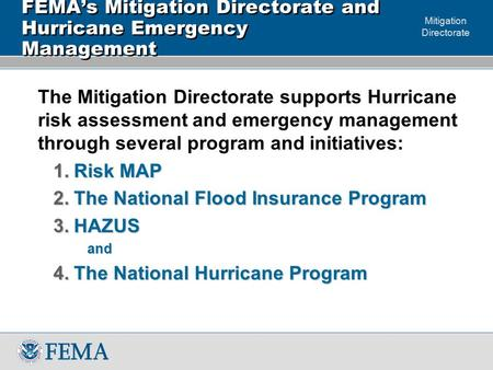Mitigation Directorate FEMA's Mitigation Directorate and Hurricane Emergency Management The Mitigation Directorate supports Hurricane risk assessment and.