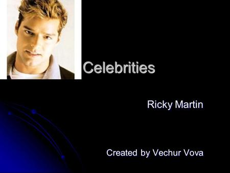 Celebrities Ricky Martin Created by Vechur Vova. A physical appearance Ricky Martin (His present name Enrique Martin Morales) was born in Puerto Rico.