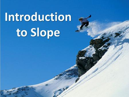 "Introduction to Slope. The slope of a line is the ""steepness"" or ""tilt"" of that line. What is slope?"