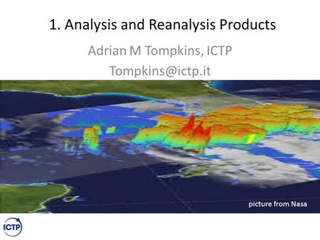 1. Analysis and Reanalysis Products Adrian M Tompkins, ICTP picture from Nasa.