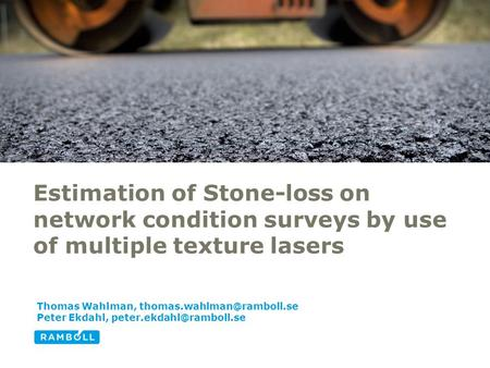 Estimation of Stone-loss on network condition surveys by use of multiple texture lasers Thomas Wahlman, Peter Ekdahl,