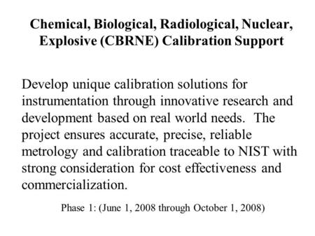 Chemical, Biological, Radiological, Nuclear, Explosive (CBRNE) Calibration Support Develop unique calibration solutions for instrumentation through innovative.