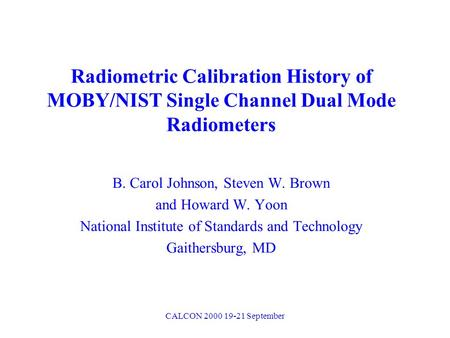 CALCON 2000 19-21 September B. Carol Johnson, Steven W. Brown and Howard W. Yoon National Institute of Standards and Technology Gaithersburg, MD Radiometric.