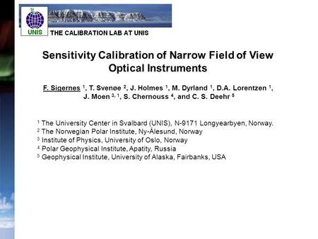 Sensitivity Calibration of Narrow Field of View Optical Instruments F. Sigernes 1, T. Svenøe 2, J. Holmes 1, M. Dyrland 1, D.A. Lorentzen 1, J. Moen 3,