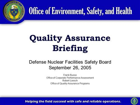 Defense Nuclear Facilities Safety Board September 26, 2005 Frank Russo Office of Corporate Performance Assessment Robert Loesch Office of Quality Assurance.