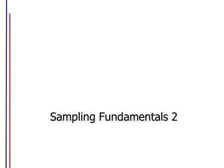 Sampling Fundamentals 2 Sampling Process Identify Target Population Select Sampling Procedure Determine Sampling Frame Determine Sample Size.