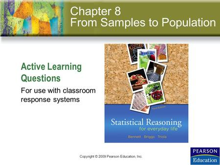 Slide 8 - 1 Active Learning Questions Copyright © 2009 Pearson Education, Inc. For use with classroom response systems Chapter 8 From Samples to Population.