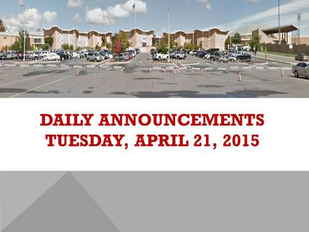 DAILY ANNOUNCEMENTS TUESDAY, APRIL 21, 2015. REGULAR DAILY CLASS SCHEDULE 7:45 – 9:15 BLOCK A7:30 – 8:20 SINGLETON 1 8:25 – 9:15 SINGLETON 2 9:22 - 10:52.