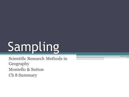 Sampling Scientific Research Methods in Geography Montello & Sutton Ch 8 Summary.