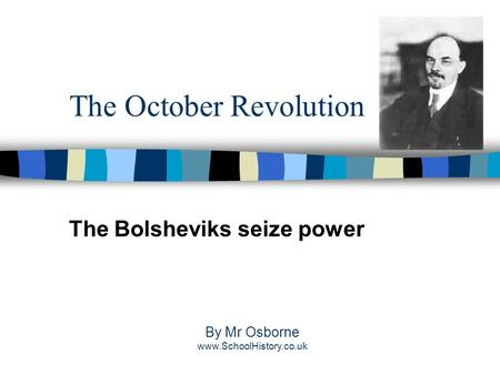 The October Revolution The Bolsheviks seize power By Mr Osborne www.SchoolHistory.co.uk.