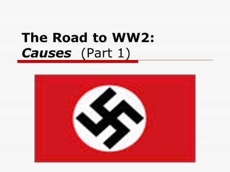 The Road to WW2: Causes (Part 1). 1. The Treaty of Versailles(1919) In reality the treaty had the opposite effect. Harsh terms intended to make Germany.